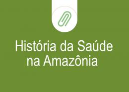 historia-da-saude-na-amazonia
