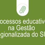 processos-educativos-na-gestao-regionalizada